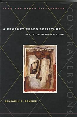 Image for A Prophet Reads Scripture: Allusion in Isaiah 40-66 (Contraversions: Jews and Other Differences)