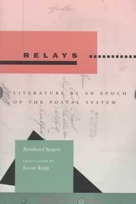 Image for Relays: Literature as an Epoch of the Postal System (Writing Science)