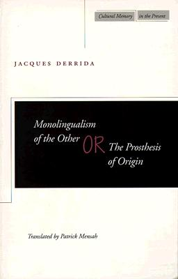 Monolingualism of the Other: or, The Prosthesis of Origin (Cultural Memory in the Present), Derrida, Jacques