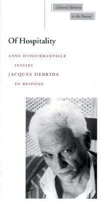 Image for Of Hospitality : Anne Dufourmantelle Invites Jacques Derrida to Respond
