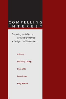 Image for Compelling Interest: Examining the Evidence on Racial Dynamics in Colleges and Universities