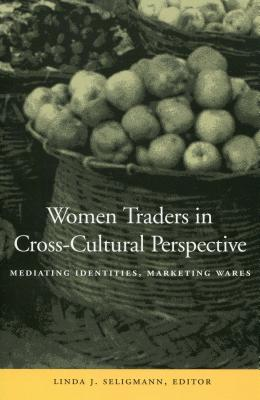Image for Women Traders in Cross-Cultural Perspective: Mediating Identities, Marketing Wares (Cultural Memory in the Present)