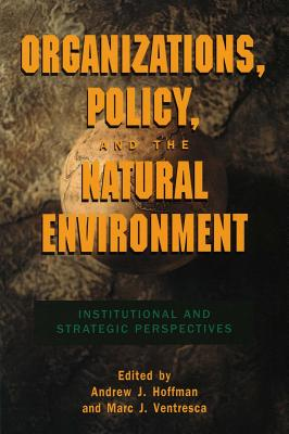 Image for Organizations, Policy, and the Natural Environment: Institutional and Strategic Perspectives (Stanford Business Books)