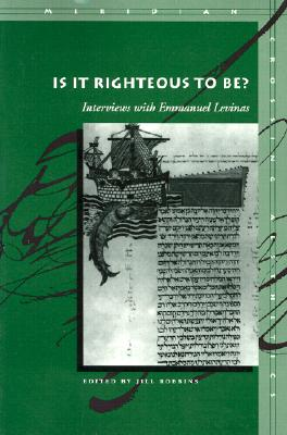 Image for Is It Righteous to Be? Interviews with Emmanuel Levinas