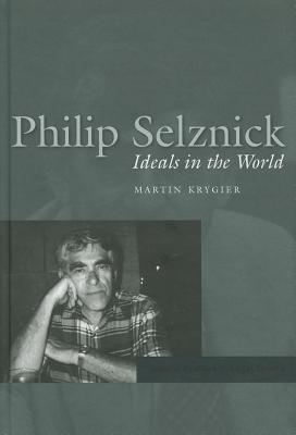 Philip Selznick: Ideals in the World (Jurists: Profiles in Legal Theory), Krygier, Martin