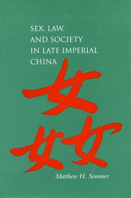 Sex, Law, and Society in Late Imperial China (Law, Society, and Culture in China), Sommer, Matthew H.