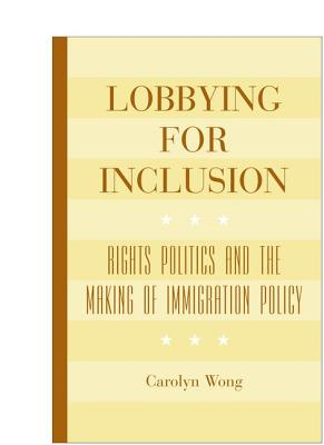 Image for Lobbying for Inclusion: Rights Politics and the Making of Immigration Policy
