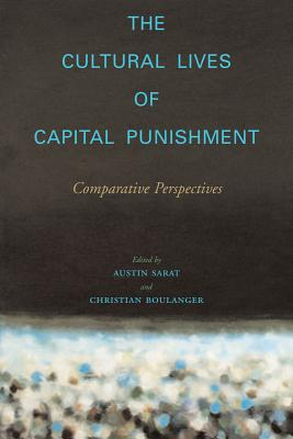 Image for The Cultural Lives of Capital Punishment: Comparative Perspectives (The Cultural Lives of Law)