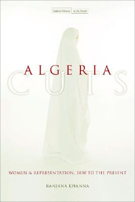 Algeria Cuts: Women and Representation, 1830 to the Present (Cultural Memory in the Present), Khanna, Ranjana