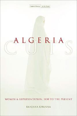 Algeria Cuts: Women and Representation, 1830 to the Present (Cultural Memory in the Present), Khanna, Ranjana