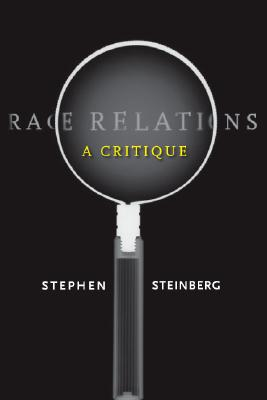 Race Relations: A Critique (Stanford Social Sciences), Steinberg, Stephen