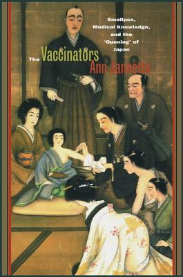 Image for The Vaccinators: Smallpox, Medical Knowledge, and the ?Opening? of Japan