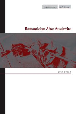 Romanticism After Auschwitz (Cultural Memory in the Present), Guyer, Sara