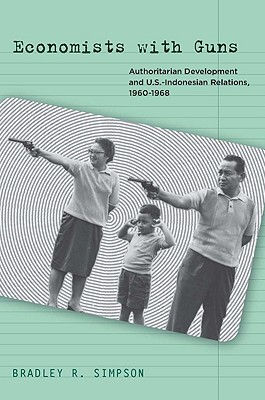 Image for Economists with Guns: Authoritarian Development and U.S.-Indonesian Relations, 1960-1968