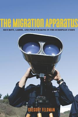 Image for The Migration Apparatus: Security, Labor, and Policymaking in the European Union