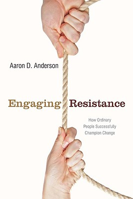 Image for Engaging Resistance: How Ordinary People Successfully Champion Change