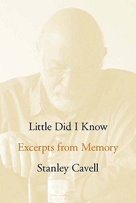 Little Did I Know: Excerpts from Memory (Cultural Memory in the Present), Cavell, Stanley