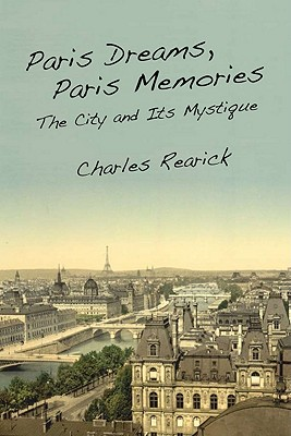 Image for Paris Dreams, Paris Memories: The City and Its Mystique