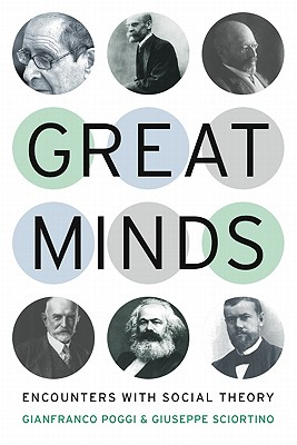 Great Minds: Encounters with Social Theory, Poggi, Gianfranco; Sciortino, Giuseppe