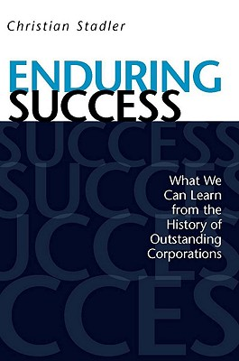 Enduring Success: What We Can Learn from the History of Outstanding Corporations, Stadler, Christian