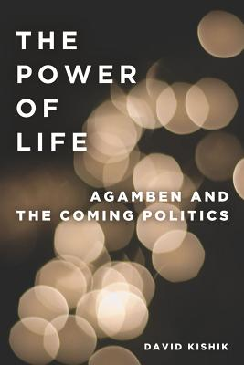 Image for The Power of Life: Agamben and the Coming Politics