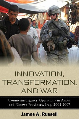 Image for Innovation, Transformation, and War: Counterinsurgency Operations in Anbar and Ninewa Provinces, Iraq, 2005-2007 (Stanford Security Studies)
