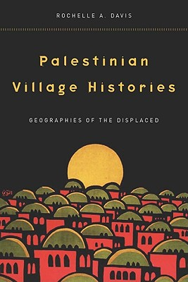 Image for Palestinian Village Histories: Geographies of the Displaced (Stanford Studies in Middle Eastern and Islamic Societies and Cultures)