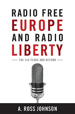 Radio Free Europe and Radio Liberty: The CIA Years and Beyond (Cold War International History Project), Johnson, A.