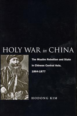 Image for Holy War in China: The Muslim Rebellion and State in Chinese Central Asia, 1864-1877