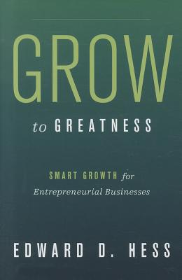 Image for Grow to Greatness: Smart Growth for Entrepreneurial Businesses