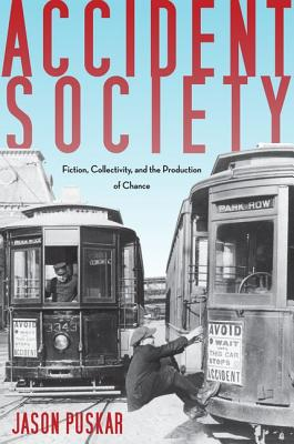 Accident Society: Fiction, Collectivity, and the Production of Chance, Puskar, Jason
