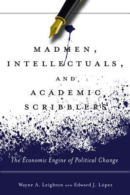 Image for Madmen, Intellectuals, and Academic Scribblers: The Economic Engine of Political Change