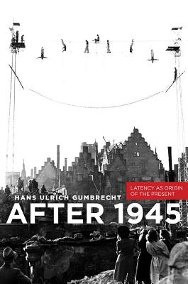 Image for After 1945: Latency as Origin of the Present