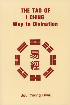 The Tao of I Ching: Way to Divination, Jou, Tsung Hwa