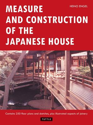 Measure and Construction of the Japanese House (Contains 250 Floor Plans and Sketches Aspects of Joinery), Engel, Heino