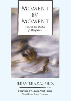 Moment by Moment: The Art and Practice of Mindfulness, Braza Ph.D., Jerry; Hanh, Thich Nhat