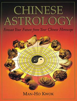 Image for Chinese Astrology: Forecast Your Future from Your Chinese Horoscope