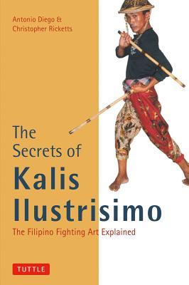 Image for The Secrets of Kalis Ilustrisimo: The Filipino Fighting Art Explained (Tuttle Martial Arts)