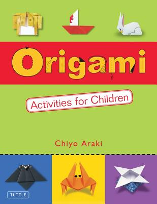Image for Origami Activities for Children: Make Simple Origami-for-Kids Projects with This Easy Origami Book: Origami Book with 20 Fun Projects
