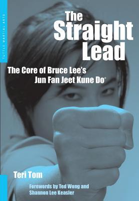 The Straight Lead: The Core of Jun Fan Jeet Kune Do, Tom, Teri