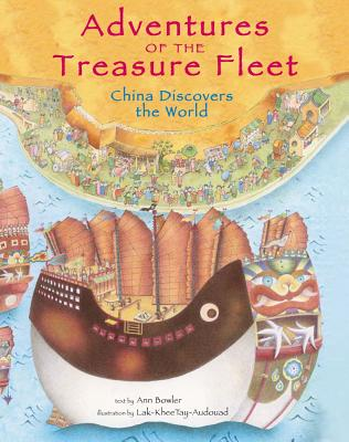 Adventures of the Treasure Fleet: China Discovers the World, Bowler, Ann Martin; Tay-Audouard, Lak-Khee