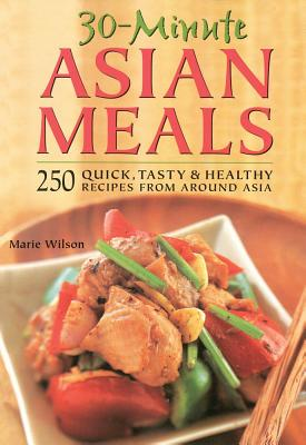 Image for 30-Minute Asian Meals: 250 Quick, Tasty & Healthy Recipes from Around Asia