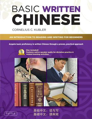 Basic Written Chinese  an Introduction to Reading and Writing Chinese for Beginners, Kubler, Cornelius C.