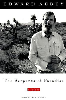 The Serpents of Paradise: A Reader, Edward Abbey; Editor-John Macrae