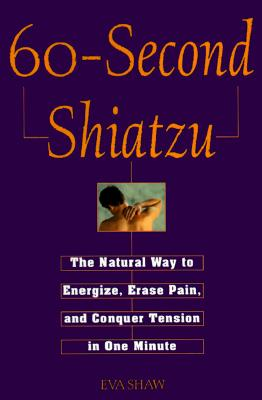 Image for 60-Second Shiatzu: The Natural Way to Energize, Erase Pain, and Conquer Tension in One Munute