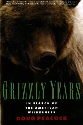 Image for Grizzly Years: In Search of the American Wilderness