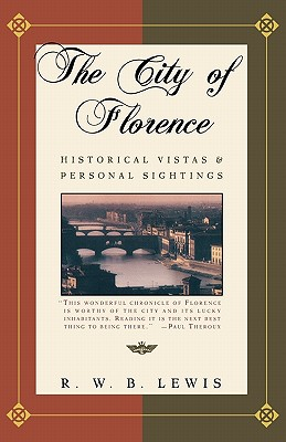 The City of Florence: Historical Vistas and Personal Sightings, Lewis, R.W.B.