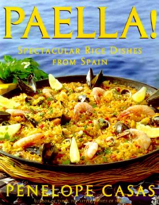 Paella!: Spectacular Rice Dishes From Spain, Casas, Penelope
