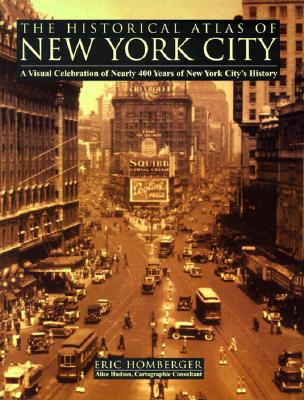 Image for The Historical Atlas of New York City: A Visual Celebration of Nearly 400 Years of New York City's History