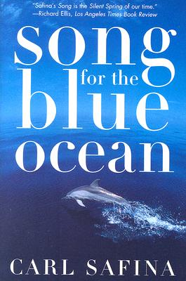 Song for the Blue Ocean: Encounters Along the World's Coasts and Beneath the Seas, Carl Safina